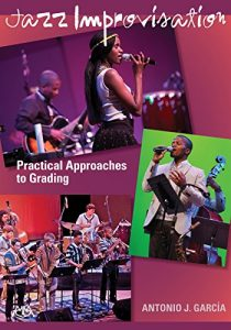 Eugene Marlow - Book Review: Jazz Improvisation. Practical Approaches to Grading. By Antonio J. Garcia