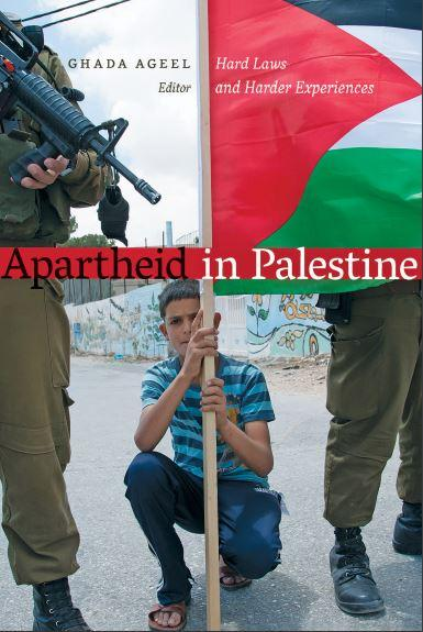 Ghada Ageel (ed.), Apartheid in Palestine. Hard Laws and Harder Experiences, University of Alberta Press, Edmonton 2016, $ 59,95.