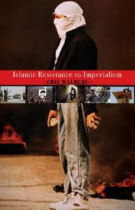 Eric Walberg, Islamic Resistance to Imperialism, Clarity Press, Atlanta 2015, 289 pp., $ 23.95.