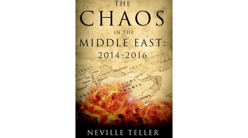 """""""The Chaos in the Middle East: 2014-2016"""" by Neville Teller."""