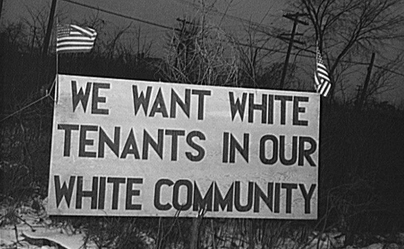 White tenants seeking to prevent blacks from moving into the Sojourner Truth housing project in Detroit erected this sign, 1942. Photo by Arthur S. Siegel, Wikipedia Commons.