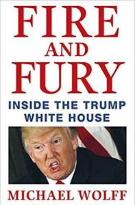 """Fire and Fury. Inside the Trump White House,"" by Michael Wolff. Little, Brown 2018."