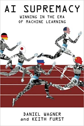 """AI Supremacy: Winning in the Era of Machine Learning"", by Daniel Wagner and Keith Furst"