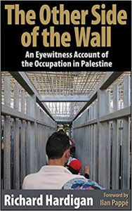 Richard Hardigan, The Other Side of the Wall. An Eyewitness Account of the Occupation of Palestine, Cune Press, Seattle 2018, 185 pp, $ 19.95.