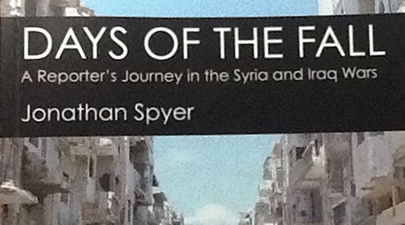 """""""Days Of The Fall: A Reporter's Journey In The Syria And Iraq Wars"""" by Jonathan Spyer"""