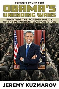 Jeremy Kuzmarov, Obama's Unending Wars: Fronting the foreign policy of the permanent warfare state, Clarity, 2019.