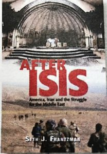 """""""After ISIS:  How defeating the caliphate changed the Middle East forever"""" by Seth J Frantzman Gefen Publishing House 299 pages   $16.95"""
