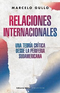 """""""Relaciones internacionales: Una teoría crítica desde la periferia sudamericana"""" by Marcelo Gullo"""