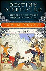 """""""Destiny Disrupted: A History of the World Through Islamic Eyes"""" (2009), by Tamim Ansary."""