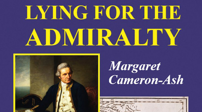 'Lying for the Admiralty: Captain Cook's Endeavour Voyage,' by Margaret Cameron-Ash, Rosenberg Publishing, Sydney, 2018, pps 240, Foreword by John Howard