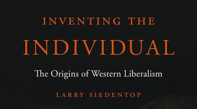 'Inventing the Individual: The Origins of Western Liberalism' by Sir Larry Siedentop
