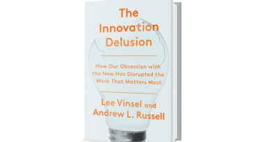 """""""The Innovation Delusion: How Our Obsession with the New Has Disrupted the Work That Matters Most,"""" by Lee Vinsel and Andrew Russell."""