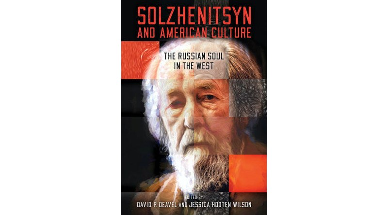 Solzhenitsyn and American Culture: The Russian Soul in the West. David P. Deavel and Jessica Hooten Wilson, eds. University of Notre Dame Press. 2020. 392 pages.