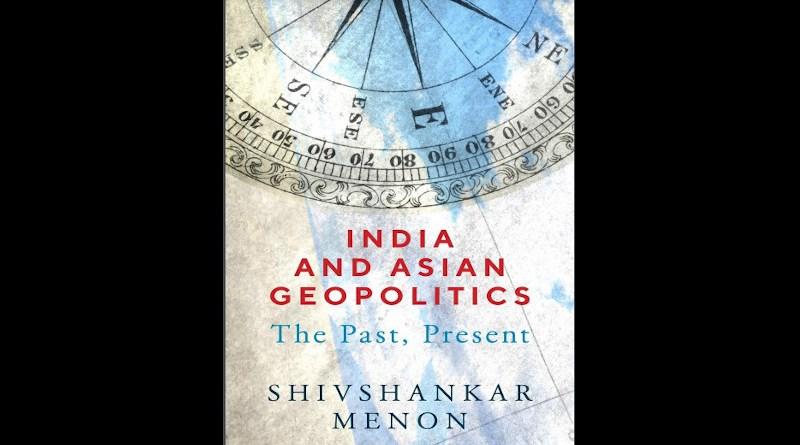 """India and Asian Geopolitics: The Past, Present,"" by Shivshankar Menon"