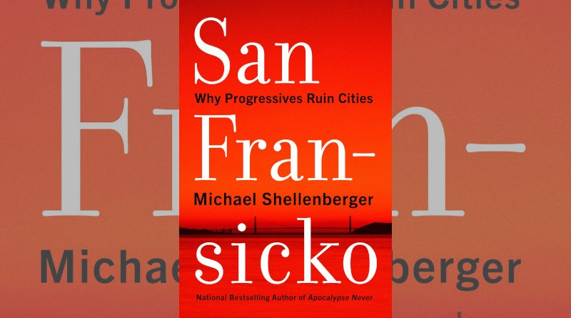 """""""San Fransicko: Why Progressives Ruin Cities,"""" by Michael Shellenberger."""