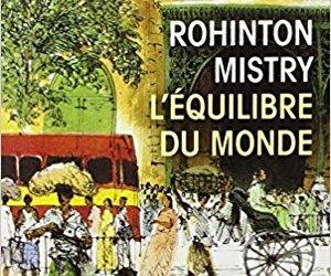 L'équilibre du monde, de Rohinton Mistry : pourquoi lire ce livre ? Quel intérêt à lire ce livre ?