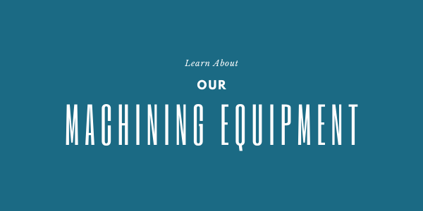 Learn About Our Machining Equipment