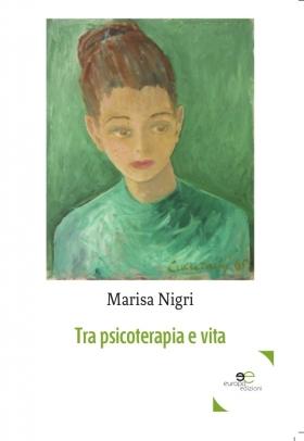 Tra psicoterapia e vita - Marisa Nigri - Europa Edizioni