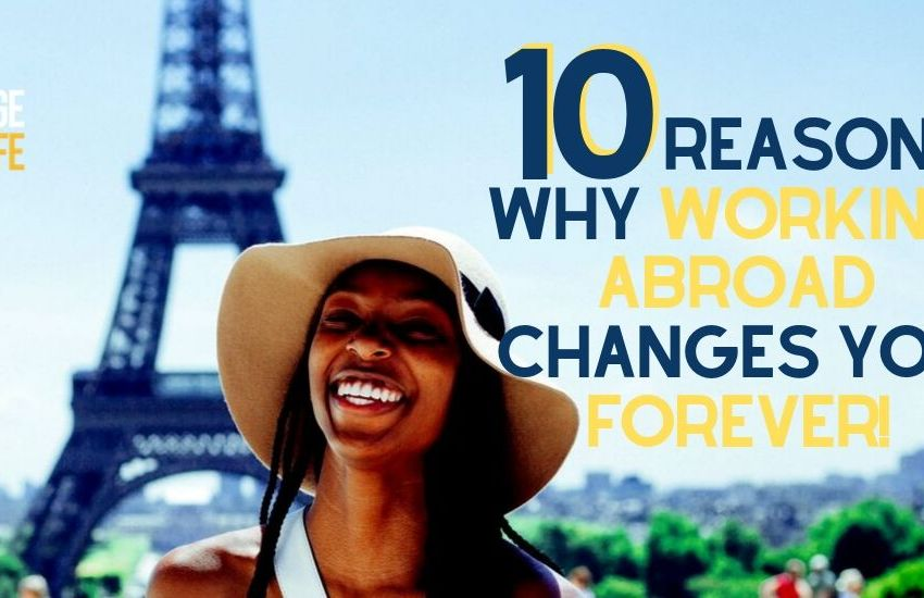 10 Reasons Why Working Abroad Changes You Forever