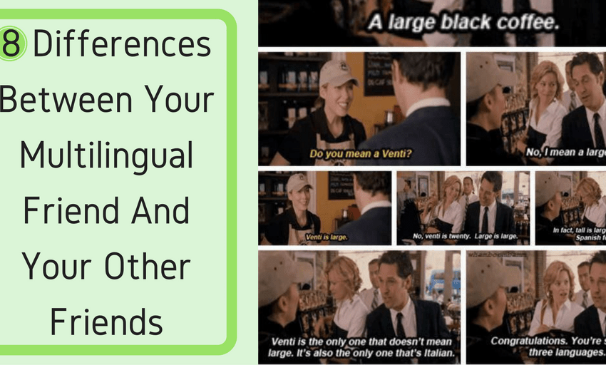 8 Differences Between Your Multilingual Friend And Your Other Friends