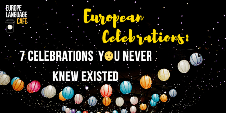 European Celebrations: 7 celebrations you never knew existed