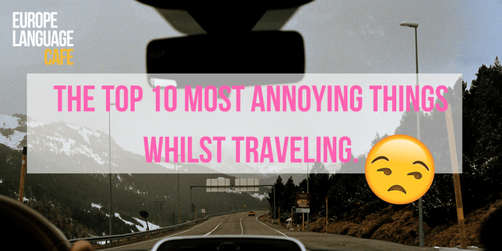 The Top 10 most annoying things about traveling