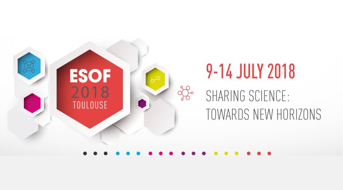 ESOF 2018 Toulouse: 9-14 July - Sharing science towards new horizons