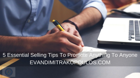 5 Essential Selling Tips To Promote Anything To Anyone