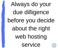 Always do your due dillignece before you decide about the righ web hosting service