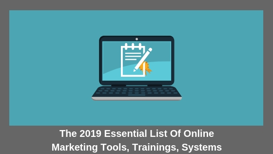 The 2019 Essential List Of Online Marketing Tools, Trainings, Systems