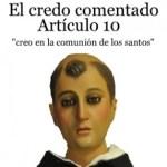 El credo comentado: Artículo 10. «Creo en la comunión de los santos y la remisión de los pecados». Santo Tomás  de Aquino. Audio mp3