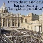 Curso de eclesiología básico parte 2. «La Iglesia primitiva». Audio mp3