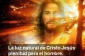 La palabra de Dios en voz y sentir de un laico: La luz natural de Cristo Jesús plenitud para el hombre. Audio mp3
