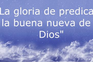 La gloria de predicar la buena nueva de Dios.