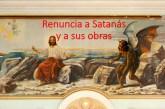 Renuncia a Satanás y a sus obras. Kerigma, la buena nueva.
