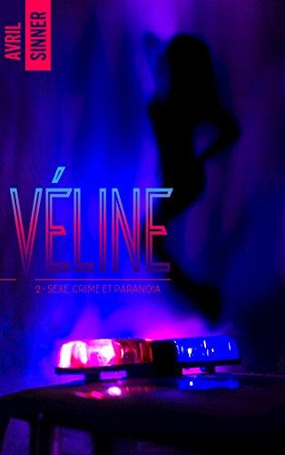 Véline, tome 2 ; sexe, crime et paranoïa de Avril Sinner