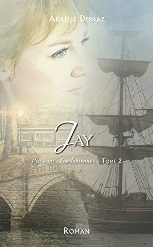 Jay – Passions Londoniennes tome 2 de Aurélie Depraz