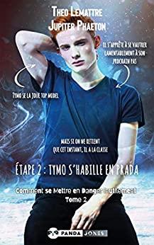 Étape 2 : Tymo s'habille en Prada – tome 2: Comment se Mettre en Danger Inutilement de Jupiter Phaeton & Théo Lemattre.
