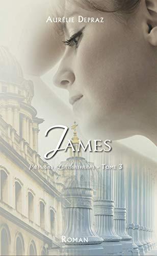 James – Passions Londoniennes tome 3 de Aurélie Depraz