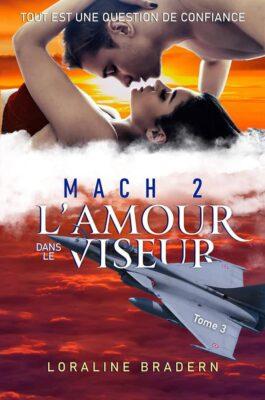 Mach 2 – tome 3: L'amour dans le viseur de Loraline Bradern