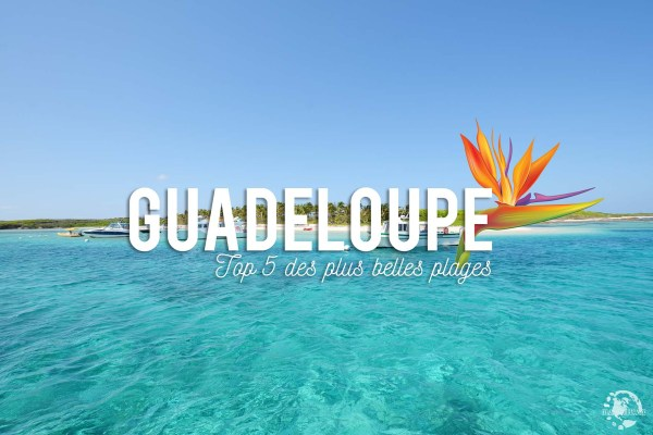 Top 5 des plus belles plages de Guadeloupe
