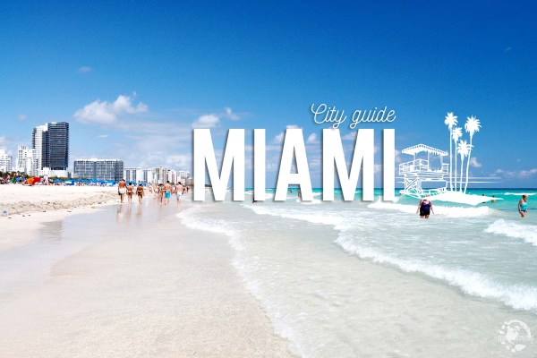Welcome to Miami ! Notre petit guide pratique