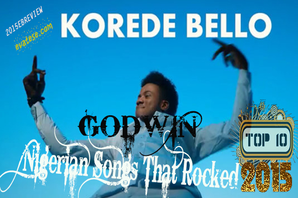 Top-10-Nigerian-Songs-2015-Godwin-Korede-Bello-Evatese-Blog