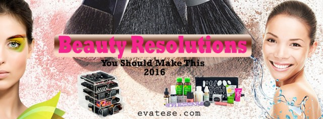 6 Beauty Resolutions You Should Make This 2016 Beauty Tips Evatese Blog