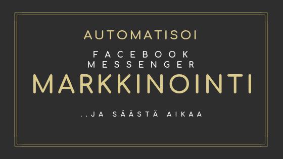 Automatisoi Facebook messenger markkinointi ja säästä aikaa