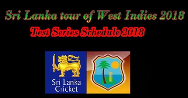 sri lanka tour west indies 2018 schedule