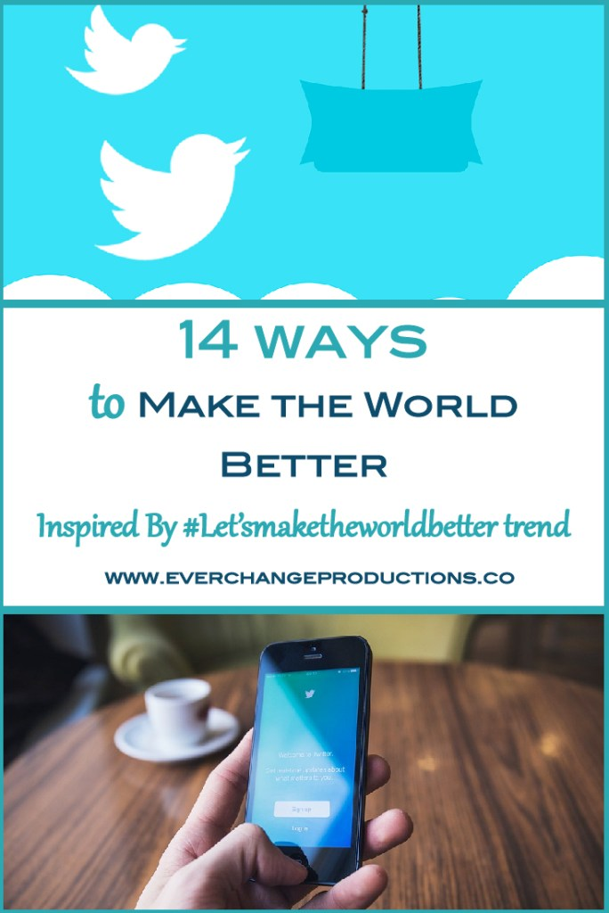 Social media plays a huge role in our society and has the power to make the world better when it's use positively. How do you want to make the world better?
