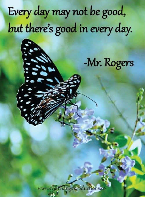 """Do you need some encouragement to get you started this week? Just remember: """"Every day may not be good, but there's something good in every day.""""- Mr. Rogers Click more about how to find good in every day."""