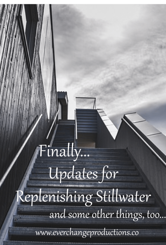 Finally...Updates for Replenishing Stillwater, and some other things too...