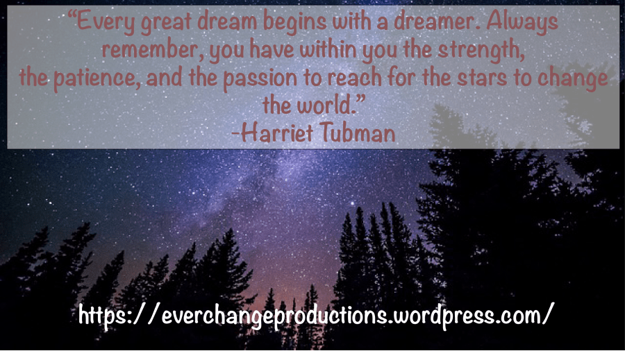 """Need some Monday Motivation to start your week off? Just remember: """"Every great dream begins with a dreamer. Always remember, you have within you the strength, the patience, and the passion to reach for the stars to change the world.""""- Harriet Tubman"""